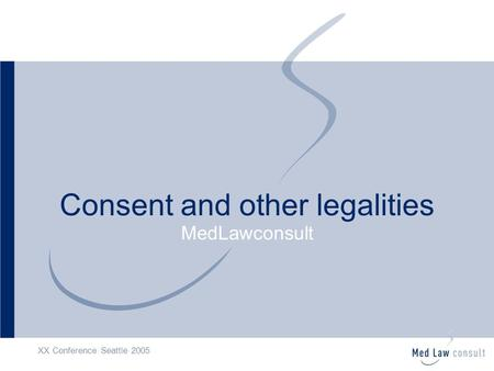 XX Conference Seattle 2005 Consent and other legalities MedLawconsult.