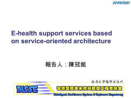 E-health support services based on service-oriented architecture 報告人:陳冠銘.