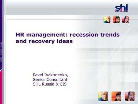 1 DEFINE – MESURE - REALIZE PEOPLE PERFORMANCE HR management: recession trends and recovery ideas Pavel Ivakhnenko, Senior Consultant SHL Russia & CIS.