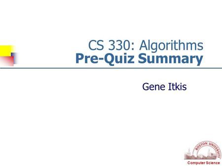 Computer Science CS 330: Algorithms Pre-Quiz Summary Gene Itkis.