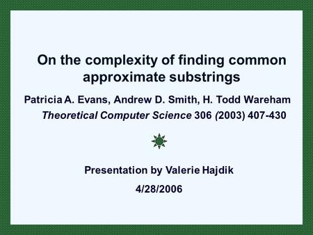 On the complexity of finding common approximate substrings Theoretical Computer Science 306 (2003) 407-430 Patricia A. Evans, Andrew D. Smith, H. Todd.