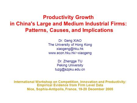 Productivity Growth in China's Large and Medium Industrial Firms: Patterns, Causes, and Implications Dr. Geng XIAO The University of Hong Kong