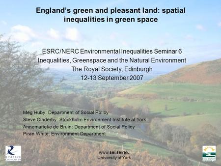 England's green and pleasant land: spatial inequalities in green space ESRC/NERC Environmental Inequalities Seminar 6 Inequalities, Greenspace and the.