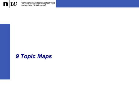 9 Topic Maps. Prof. Dr. Knut Hinkelmann 2 Information Retrieval and Knowledge Organisation - 9 Topic Maps Topic Maps – The Idea Topic Maps …  are a formalism.