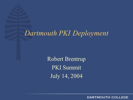Dartmouth PKI Deployment Robert Brentrup PKI Summit July 14, 2004.