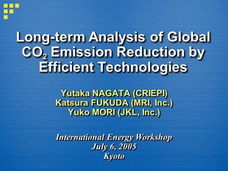 Long-term Analysis of Global CO 2 Emission Reduction by Efficient Technologies Yutaka NAGATA (CRIEPI) Katsura FUKUDA (MRI, Inc.) Yuko MORI (JKL, Inc.)