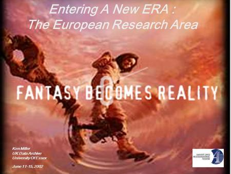 Entering A New ERA : The European Research Area Ken Miller UK Data Archive University Of Essex June 11-15, 2002.