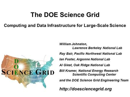 The DOE Science Grid Computing and Data Infrastructure for Large-Scale Science William Johnston, Lawrence Berkeley National Lab Ray Bair, Pacific Northwest.
