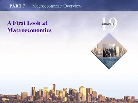 Copyright © 2006 Pearson Education Canada A First Look at Macroeconomics PART 7Macroeconomic Overview 19 CHAPTER.