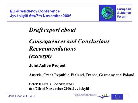 EU-Presidency Conference Jyväskylä 6th/7th November 2006 Joint Actions EGF-LLL This project has received funding from the european community 1 Draft report.