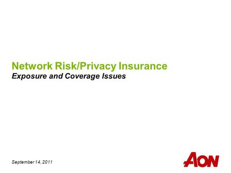 September 14, 2011 Network Risk/Privacy Insurance Exposure and Coverage Issues.