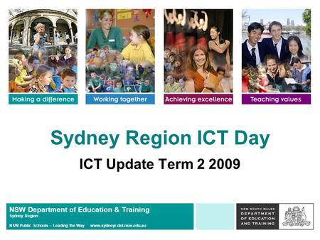 NSW Department of Education & Training Sydney Region NSW Public Schools – Leading the Way www.sydneyr.det.nsw.edu.au Sydney Region ICT Day ICT Update Term.