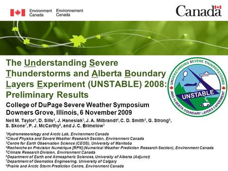 The Understanding Severe Thunderstorms and Alberta Boundary Layers Experiment (UNSTABLE) 2008: Preliminary Results Neil M. Taylor 1, D. Sills 2, J. Hanesiak.