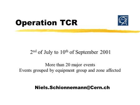 Operation TCR 2 nd of July to 10 th of September 2001 More than 20 major events Events grouped by equipment group and zone affected.