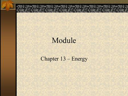 Module Chapter 13 – Energy. Energy 99% - sun's energy is renewable and indirectly produces: –Solar energy (panels) –Wind (turbines) –Water (hydropower)