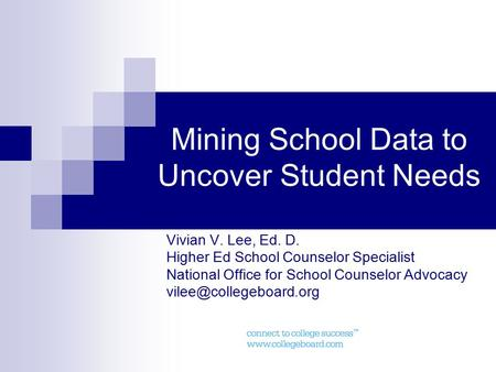 Mining School Data to Uncover Student Needs Vivian V. Lee, Ed. D. Higher Ed School Counselor Specialist National Office for School Counselor Advocacy