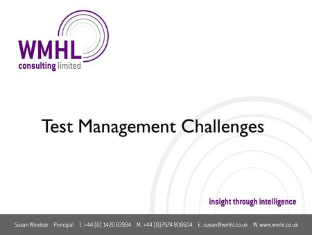 Test Management Challenges. Topics Drivers Value Contribution Focus Areas –Information provision –Estimation –Supplier management –End to end view of.