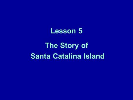 Lesson 5 The Story of Santa Catalina Island. Opening Question What are some possible explanations for high DDE concentrations in sediments around Santa.