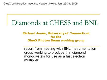 Diamonds at CHESS and BNL report from meeting with BNL Instrumentation group working to produce thin diamond monocrystals for use as a fast electron multiplier.
