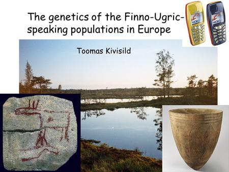 The genetics of the Finno-Ugric- speaking populations in Europe Toomas Kivisild.