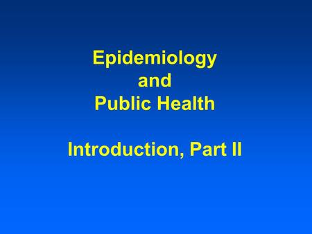 Epidemiology and Public Health Introduction, Part II.