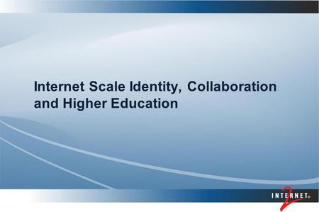 Internet Scale Identity, Collaboration and Higher Education.