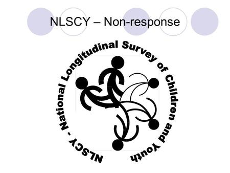 NLSCY – Non-response. Non-response There are various reasons why there is non-response to a survey  Some related to the survey process Timing Poor frame.