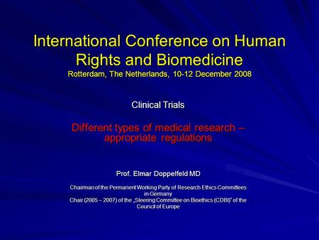 International Conference on Human Rights and Biomedicine Rotterdam, The Netherlands, 10-12 December 2008 Clinical Trials Different types of medical research.