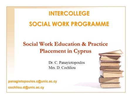 Social Work Education & Practice Placement in Cyprus Dr. C. Panayiotopoulos Mrs. D. Cochliou  INTERCOLLEGE.