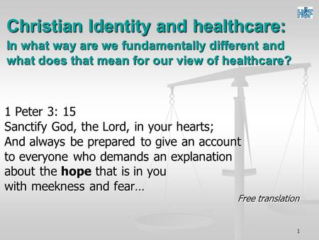 1 Christian Identity and healthcare: In what way are we fundamentally different and what does that mean for our view of healthcare? 1 Peter 3: 15 Sanctify.