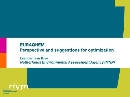 EURAQHEM Perspective and suggestions for optimization Leendert van Bree Netherlands Environmental Assessment Agency (MNP)