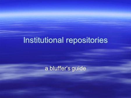 Institutional repositories a bluffer's guide. Academic libraries and archives  Cataloguing –Computerised catalogue databases (e.g. OPACS) –Networked.