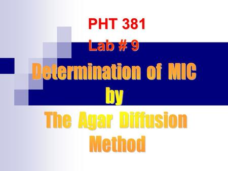 PHT 381 Lab # 9. MIC : - It is the lowest concentration of the antimicrobial agent that inhibits the growth of the test organism but not necessarily kills.
