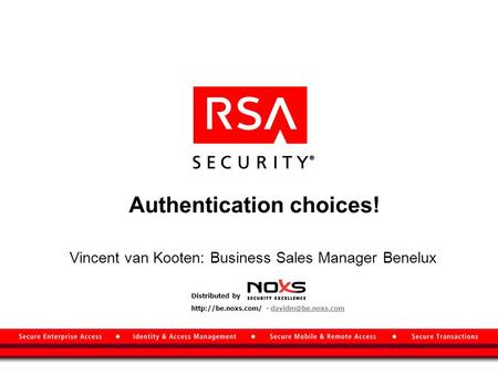 Authentication choices! Vincent van Kooten: Business Sales Manager Benelux Distributed by  -