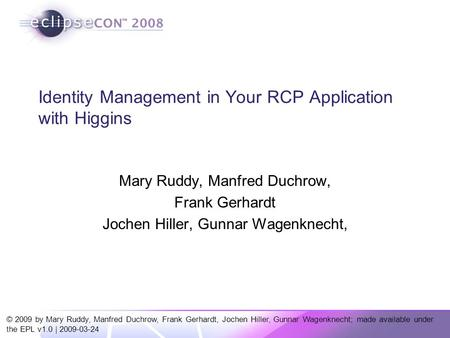 © 2009 by Mary Ruddy, Manfred Duchrow, Frank Gerhardt, Jochen Hiller, Gunnar Wagenknecht; made available under the EPL v1.0 | 2009-03-24 Identity Management.