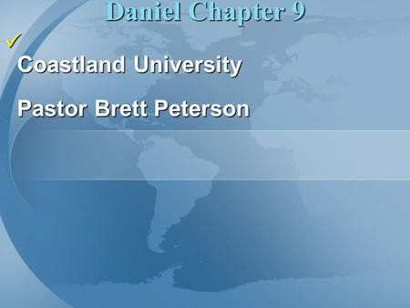 Daniel Chapter 9 Coastland University Pastor Brett Peterson Coastland University Pastor Brett Peterson.