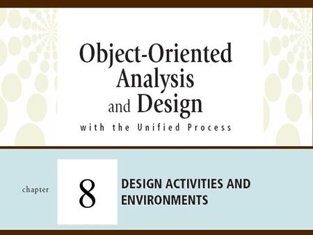 8. 2 Object-Oriented Analysis and Design with the Unified Process Objectives  Describe the differences between requirements activities and design activities.
