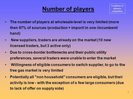 Number of players The number of players at wholesale level is very limited (more then 97% of sources /production + import/ in one /incumbent/ hand) New.