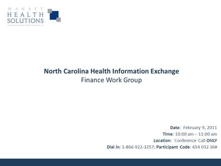 North Carolina Health Information Exchange Finance Work Group Date: February 9, 2011 Time: 10:00 am – 11:00 am Location: Conference Call ONLY Dial in: