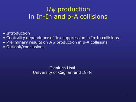1 J/ production in In-In and p-A collisions Gianluca Usai University of Cagliari and INFN Introduction Centrality dependence of J/ suppression in In-In.
