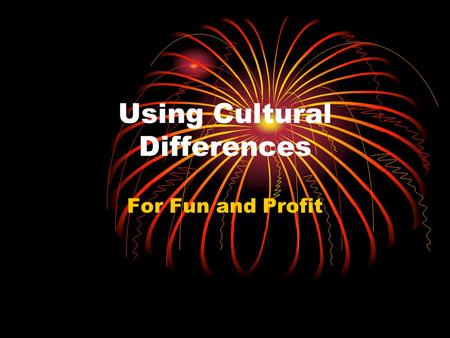 Using Cultural Differences For Fun and Profit. Approaches to Managing Cultural Differences Multi-domestic Assumption: diversity has no impact. Each national.
