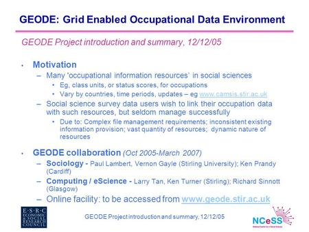 GEODE Project introduction and summary, 12/12/05 GEODE: Grid Enabled Occupational Data Environment GEODE Project introduction and summary, 12/12/05 Motivation.