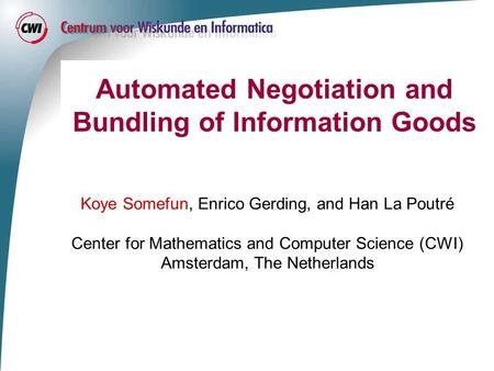 Automated Negotiation and Bundling of Information Goods Koye Somefun, Enrico Gerding, and Han La Poutré Center for Mathematics and Computer Science (CWI)