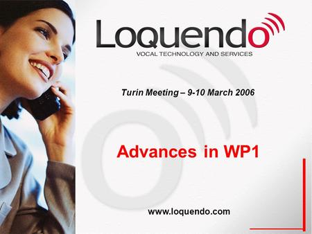 Advances in WP1 Turin Meeting – 9-10 March 2006 www.loquendo.com.