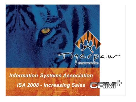 Version 10.6 Quote Import Tigerpaw CRM+ What's New in 2005 What's New in Version 10 Information Systems Association ISA 2008 - Increasing Sales.