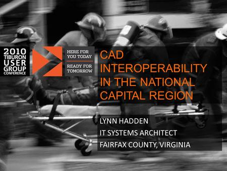 CAD INTEROPERABILITY IN THE NATIONAL CAPITAL REGION LYNN HADDEN IT SYSTEMS ARCHITECT FAIRFAX COUNTY, VIRGINIA.