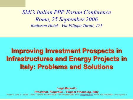 SMi's Italian PPP Forum Conference Rome, 25 September 2006 Radisson Hotel - Via Filippo Turati, 171 Improving Investment Prospects in Infrastructures and.