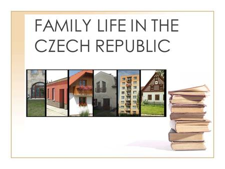 FAMILY LIFE IN THE CZECH REPUBLIC. Characterization of living in the Czech republic We would like to introduce you living in the Czech republic. Most.