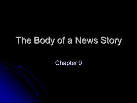 The Body of a News Story Chapter 9.