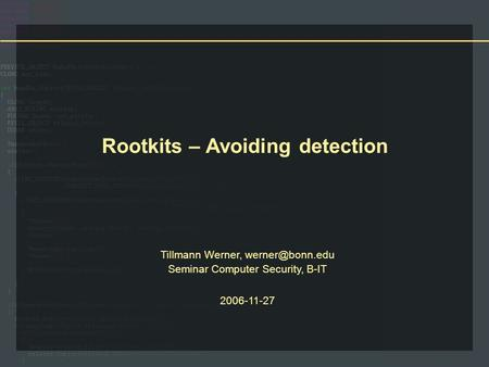 Rootkits – Avoiding detection Tillmann Werner, Seminar Computer Security, B-IT 2006-11-27.
